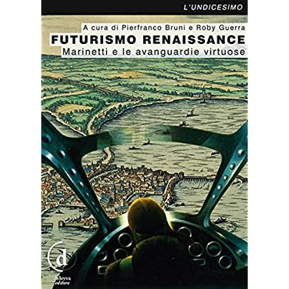 Futurismo Renaissance: Marinetti E Le Avanguardie Virtuose