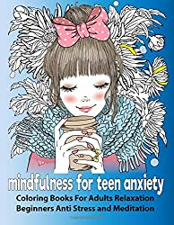 Mindfulness for Teen Anxiety :Coloring Books For Adults Relaxation Beginners Anti Stress and Meditation.
