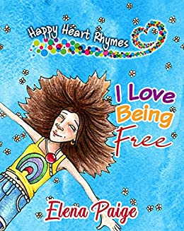 I Love Being Free: Inspiring poems for children ages 4-8 (Happy ...