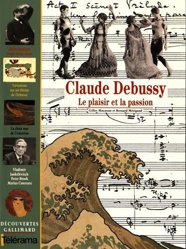 Decouverte Gallimard: Claude Debussy Plaisir Et Passion (Découvertes Gallimard) par Gilles Macassar