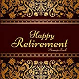 Happy Retirement Message Book: Guest Book, Keepsake Memory Book, Best Wishes For Family and Friends to Write In, Ruled and Unlined Pages to Save ... Paperback: Volume 3 (Retirement Gifts)