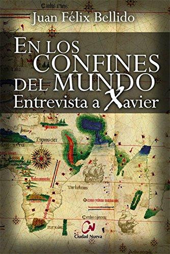 En los confines del mundo: Entrevista a Xavier (Novela histórica) por Juan Félix Bellido Bello