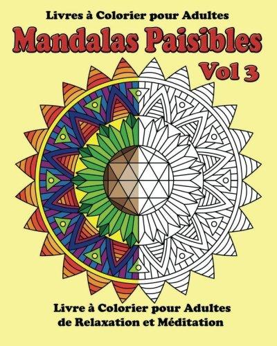 Mandalas Paisibles Vol 3: Livres a colorier de relaxation et meditation