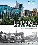 Leipzig - Stadt des Wandels: Leipzig - City of Change - Niels Gormsen, Armin Kühne