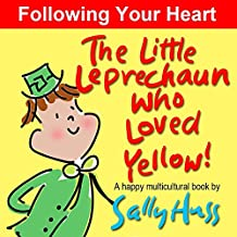 Multicultural Children's Books: THE LITTLE LEPRECHAUN WHO LOVED YELLOW!: (Absolutely Delightful Bedtime Story/Picture Book About Following Your Heart and ... Readers, Ages 2-8) (English Edition)