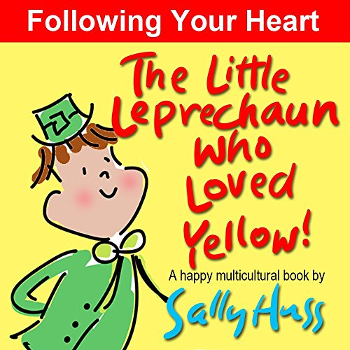 The Little Leprechaun Who Loved Yellow! (Absolutely Adorable MULTICULTURAL Bedtime Story/Picture Book About Following Your Heart) (English Edition) (Little Of Shop Shamrocks)
