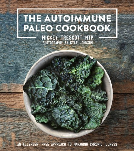 The Autoimmune Paleo Cookbook: An Allergen-Free Approach to Managing Chronic Illness by Mickey Trescott (2014) Hardcover