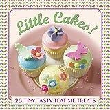 Little Cakes!: 25 Tiny Tasty Tea-Time Treats