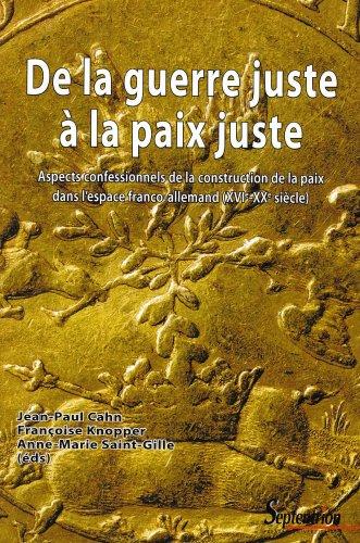 De la guerre juste à la paix juste : Aspects confessionnels de la construction de la paix dans l'espace franco-allemand (XVIe-XXe siècle)