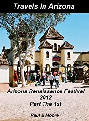Travels In Arizona - Arizona Renaissance Festival - Part The 1st (Ren Fest) (English Edition)