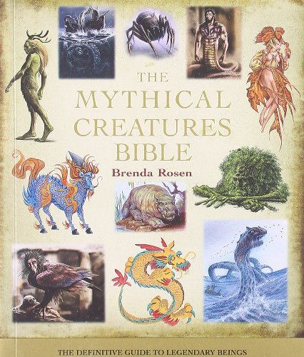 The Mythical Creatures Bible: The Definitive Guide to Legendary Beings