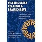 Wilson's Creek, Pea Ridge, and Prairie Grove: A Battlefield Guide, with a Section on Wire Road (This Hallowed Ground: Guides to Civil Wa) by Earl J. Hess (2006-12-01)