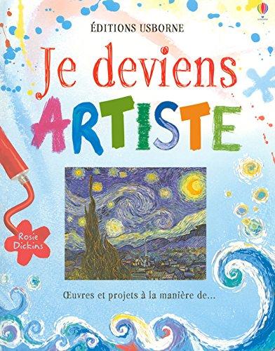 Je deviens artiste - Oeuvres et projets à la manière de... par Rosie Dickins