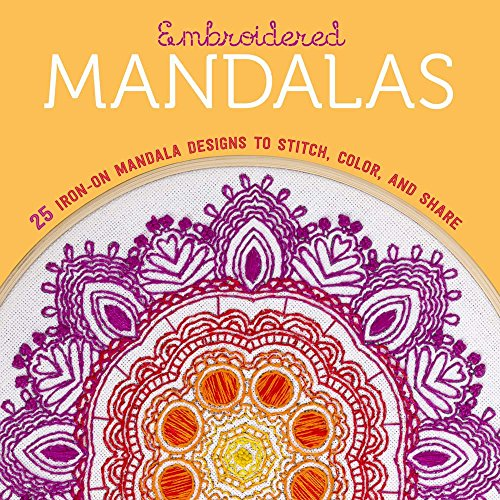 Embroidered Mandalas: 25 Iron-On Mandala Designs to Stitch, Color, and Share par Editors at Lark Crafts