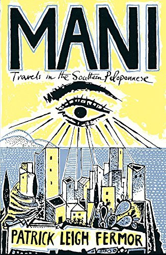 Mani: Travels in the Southern Peloponnese by Patrick Leigh Fermor (2004-07-19)