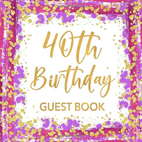 40th Birthday Guest Book: Pink Purple & Gold Confetti Sign In Guestbook for Woman Turning 40 with Space for Visitors to Write Message, Lines for Email, Name and Address  - Square Size