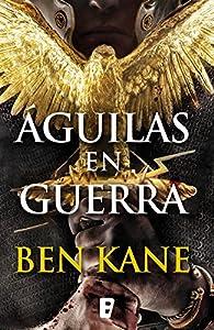 Águilas en guerra par Ben Kane