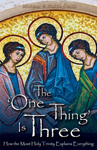 The One Thing Is Three: How the Most Holy Trinity Explains Everything por Michael E. Gaitley