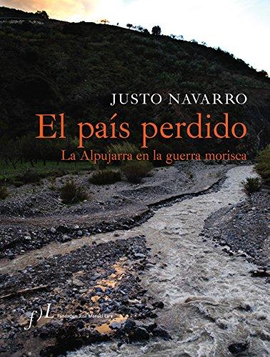 El país perdido. La Apujarra en la guerra morisca (CIUDADES Hª) por Justo Navarro Velilla