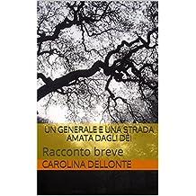 Un generale e una strada amata dagli dèi: Racconto breve (Italian Edition)