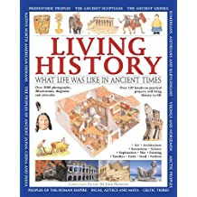 Living History: What Life Was Like in Ancient Times