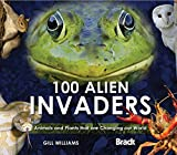100 Alien Invaders: Animals and Plants that are Changing our World Changing our World (Bradt Travel Guides (Wildlife Guides))