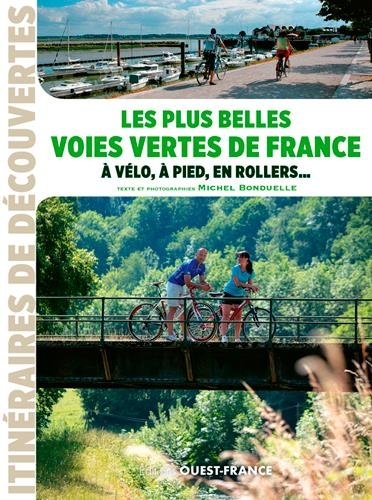 Les plus belles voies vertes de France,  vlo,  pied, en rollers ...
