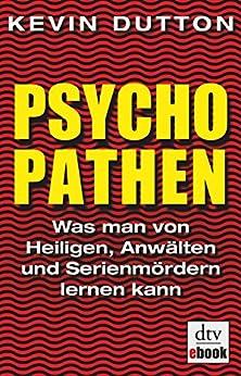 Psychopathen: Was man von Heiligen, Anwälten und Serienmördern lernen kann von [Dutton, Kevin]