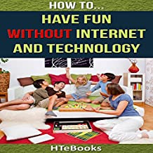 How to Have Fun Without Internet and Technology