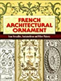 Image de French Architectural Ornament: From Versailles, Fontainebleau and Other Palaces