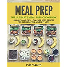 Meal Prep: The Ultimate Meal Prep Cookbook-60 Quick and Easy Low Carb Keto Recipes for Clean Eating & Weight Loss (Low Carb Meal Prep Book 4) (English Edition)