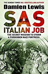 SAS Italian Job: The Secret Mission to Storm a Forbidden Nazi Fortress