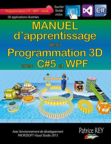 Manuel d'apprentissage de la programmation 3D: avec C#5, WPF et Visual Studio 2013
