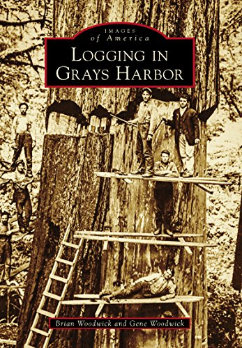 Logging in Grays Harbor (Images of America) (English Edition) - Pacific Lumber