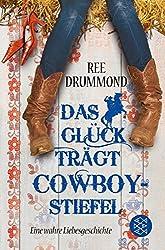 Das Glück trägt Cowboystiefel: Eine wahre Liebesgeschichte