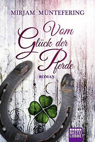 Vom Glück der Pferde: Roman (Allgemeine Reihe. Bastei Lübbe Taschenbücher)
