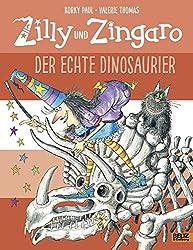 Zilly und Zingaro. Der echte Dinosaurier: Vierfarbiges Bilderbuch