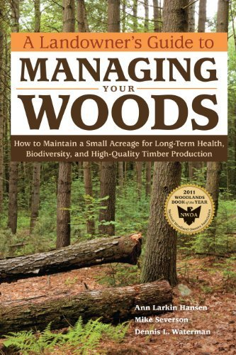 A Landowner's Guide to Managing Your Woods: How to Maintain a Small Acreage for Long-Term Health, Biodiversity, and High-Quality Timber Production by Hansen, Anne Larkin, Severson, Mike, Waterman, Dennis L. (2011) Paperback