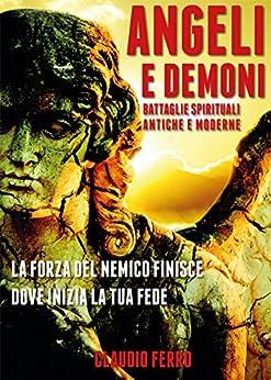 Angeli e demoni: battaglie spirituali antiche e moderne di [Ferro, Claudio]