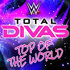 Top of the World (Total Divas Theme Song)