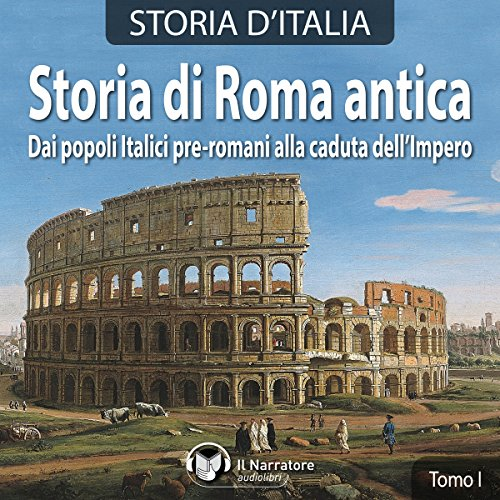 Storia di Roma antica: Dai popoli italici pre-romani alla caduta dell'Impero (Storia d'Italia 1-11)  Audiolibri