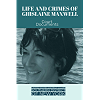 Life and Crimes of Ghislaine Maxwell: Court Documents (English Edition)