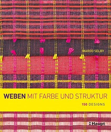 Weben mit Farbe und Struktur: 150 Designs