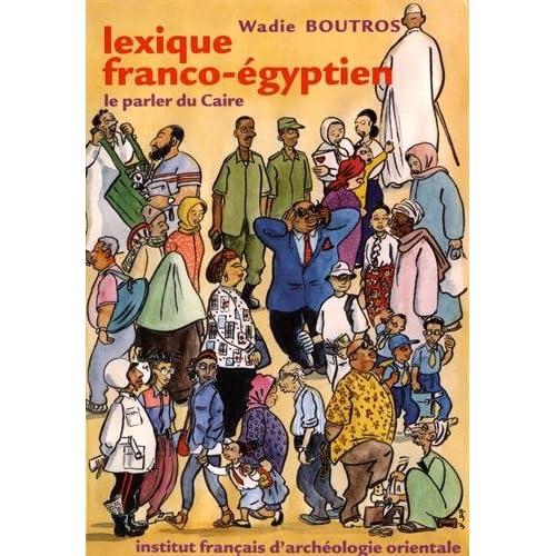Lexique franco-égyptien : Le parler du Caire