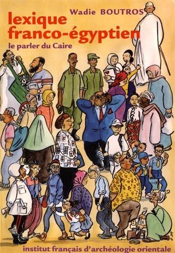 Lexique franco-égyptien : Le parler du Caire par Wadie Boutros