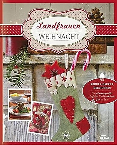 Landfrauen-Weihnacht: Kochen, Backen, Dekorieren - Ein stimmungsvoller Begleiter für die schönste Zeit des