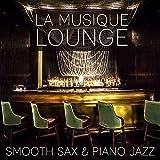 La musique lounge - Smooth Sax & Piano Jazz, Restaurant musique romantique, Musique de fond sensuelle et relaxante pour Bar, Club de jazz et Hôtel de luxe, Musique instrumentale