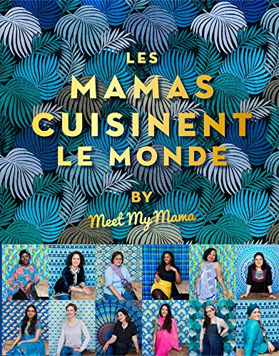 Les mamas cuisinent le monde: by Meet my Mama