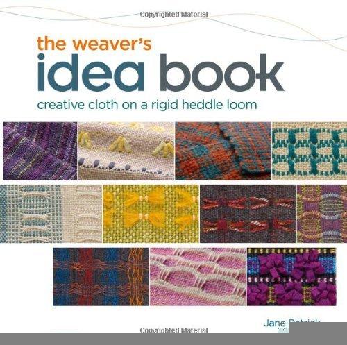 The Weaver's Idea Book: Creative Cloth on a Rigid Heddle Loom [Spiral-bound] [2010] Spi Ed. Jane Patrick