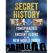 Secret History : Conspiracies from Ancient Aliens to the New World Order